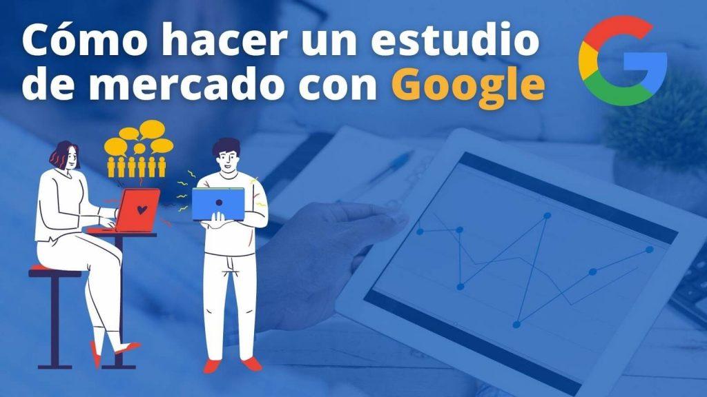 como hacer un estudio de mercado con google